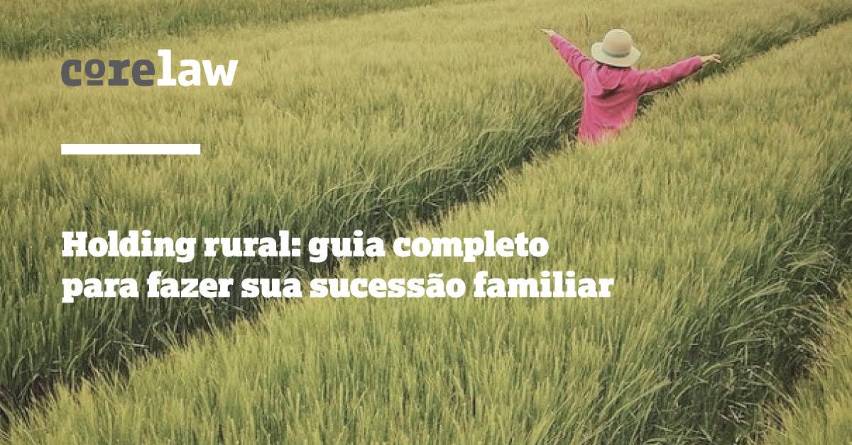 Holding rural: guia completo para fazer sua sucessão familiar - Corelaw