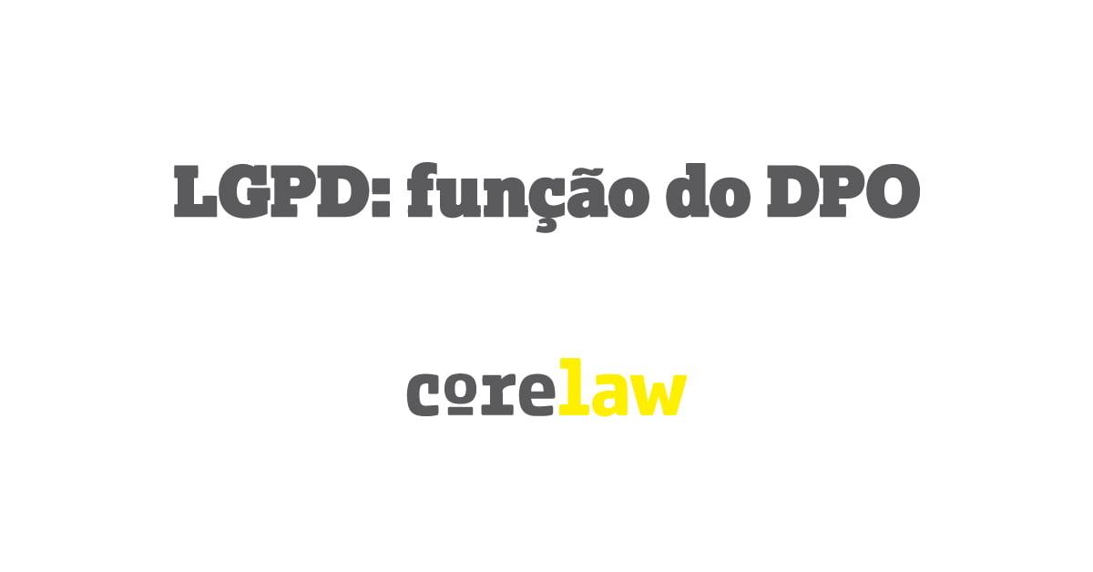 LGPD: função do DPO - Corelaw