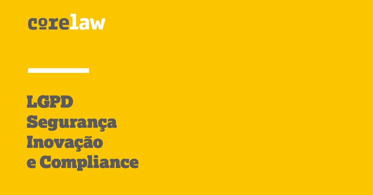 LGPD - segurança, inovação e compliance - Corelaw