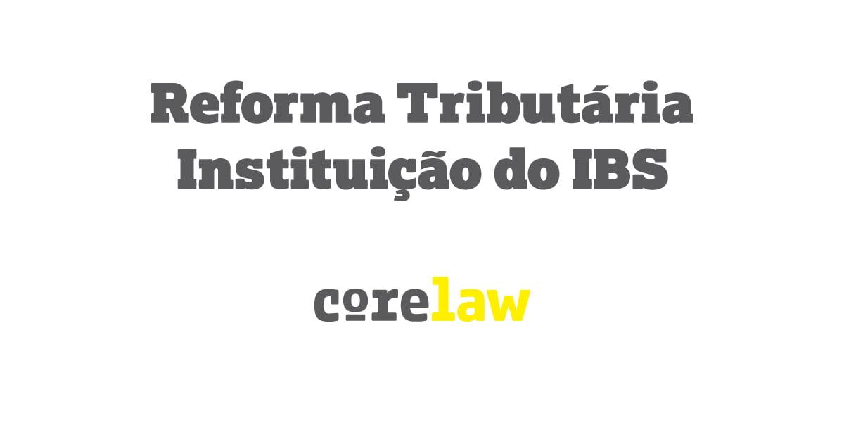 Reforma Tributária, Instituição do IBS - Corelaw