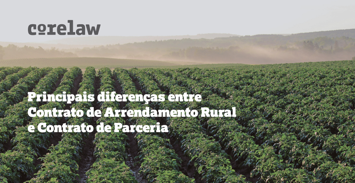 Principais diferenças entre Contrato de Parceria e Contrato de Arrendamento Rural - Corelaw