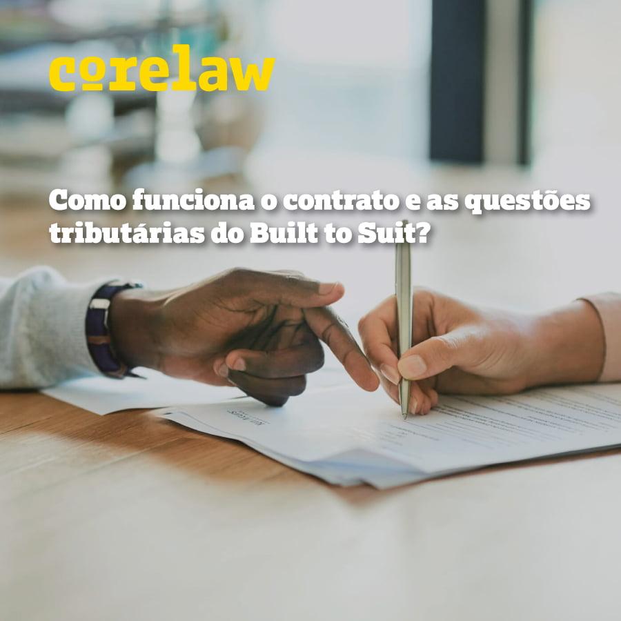 Como funciona o contrato e as questões tributárias do Built to Suit? - Corelaw