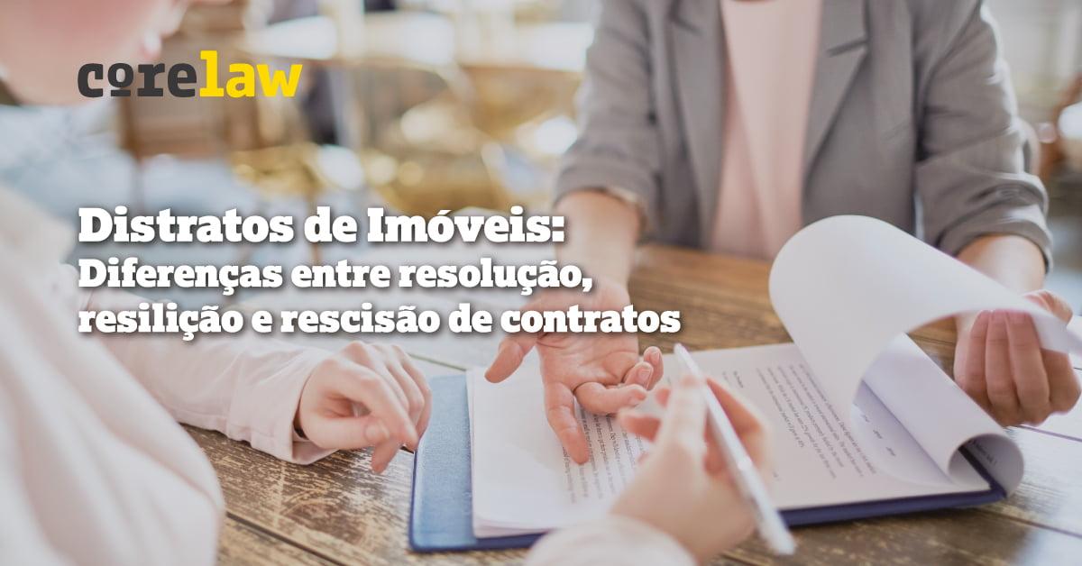 Diferenças entre resolução, resilição e rescisão nas vendas de unidades - Corelaw